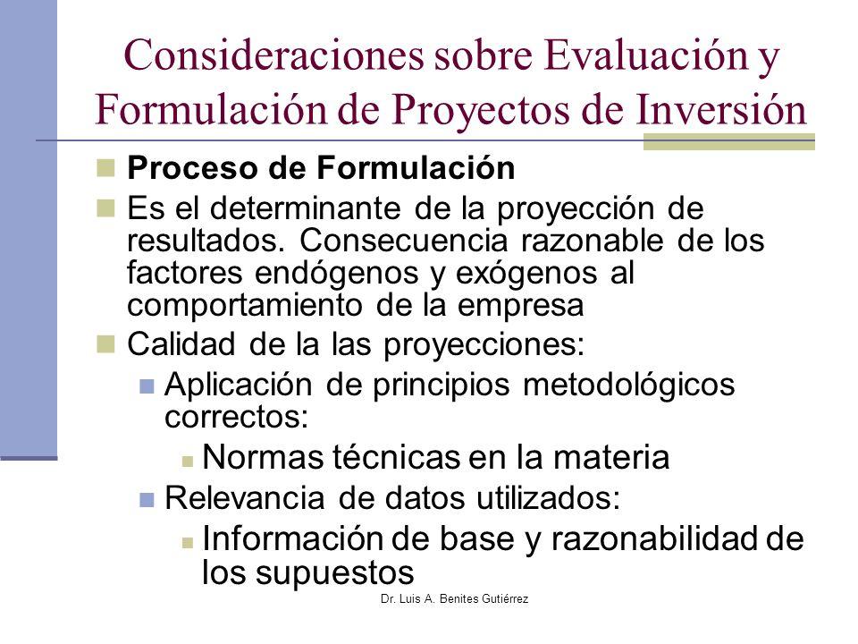 Dr. Luis A. Benites Gutiérrez Consideraciones sobre Evaluación y Formulación de Proyectos de Inversión Proceso de Formulación Es el determinante de la