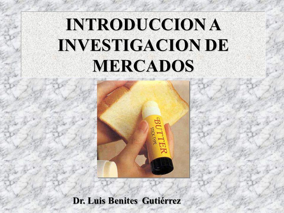 INTRODUCCION A INVESTIGACION DE MERCADOS Dr. Luis Benites Gutiérrez