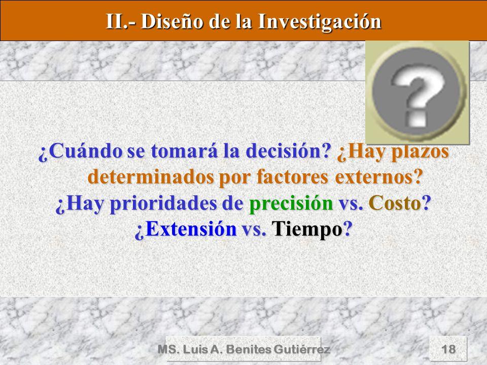 MS. Luis A. Benites Gutiérrez18 ¿Cuándo se tomará la decisión? ¿Hay plazos determinados por factores externos? ¿Hay prioridades de precisión vs. Costo
