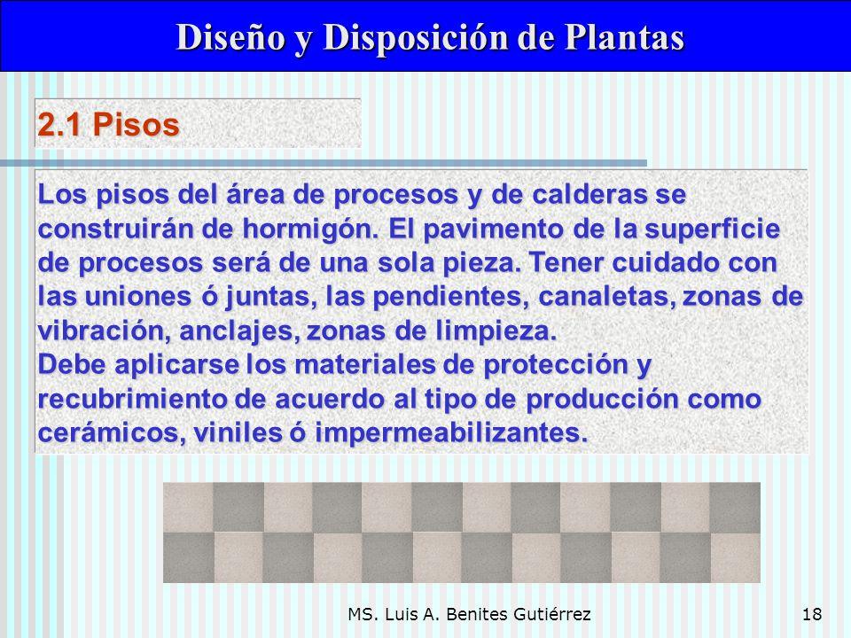 MS. Luis A. Benites Gutiérrez18 Diseño y Disposición de Plantas Diseño y Disposición de Plantas Los pisos del área de procesos y de calderas se constr
