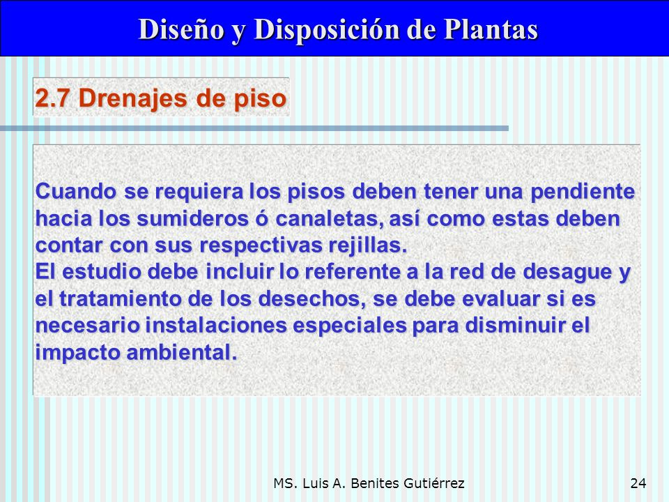 MS. Luis A. Benites Gutiérrez24 Diseño y Disposición de Plantas Diseño y Disposición de Plantas Cuando se requiera los pisos deben tener una pendiente