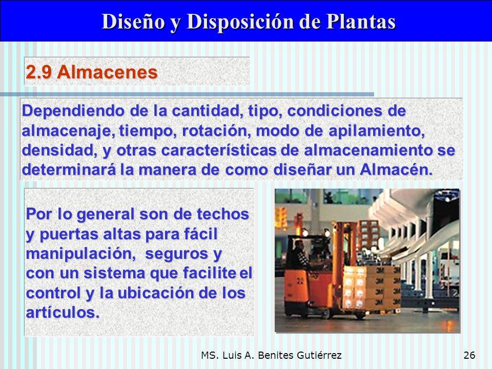 MS. Luis A. Benites Gutiérrez26 Diseño y Disposición de Plantas Diseño y Disposición de Plantas Dependiendo de la cantidad, tipo, condiciones de almac