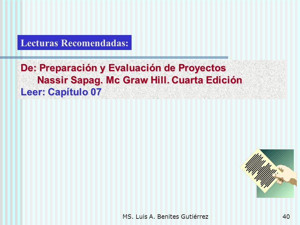 MS. Luis A. Benites Gutiérrez40 Lecturas Recomendadas: De: Preparación y Evaluación de Proyectos Nassir Sapag. Mc Graw Hill. Cuarta Edición Nassir Sap