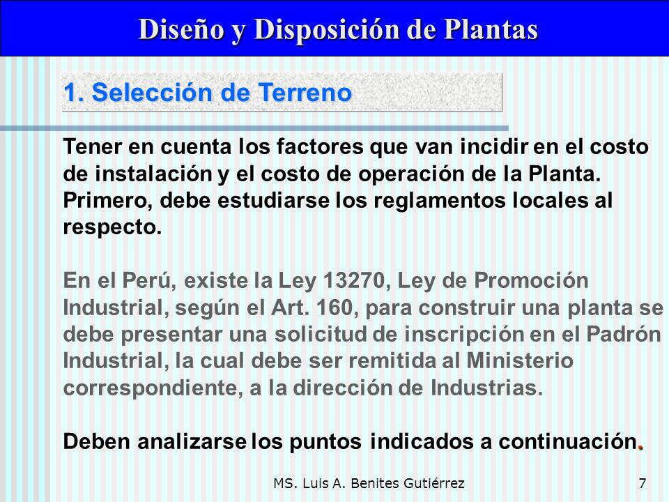 MS. Luis A. Benites Gutiérrez7 Diseño y Disposición de Plantas Diseño y Disposición de Plantas Tener en cuenta los factores que van incidir en el cost