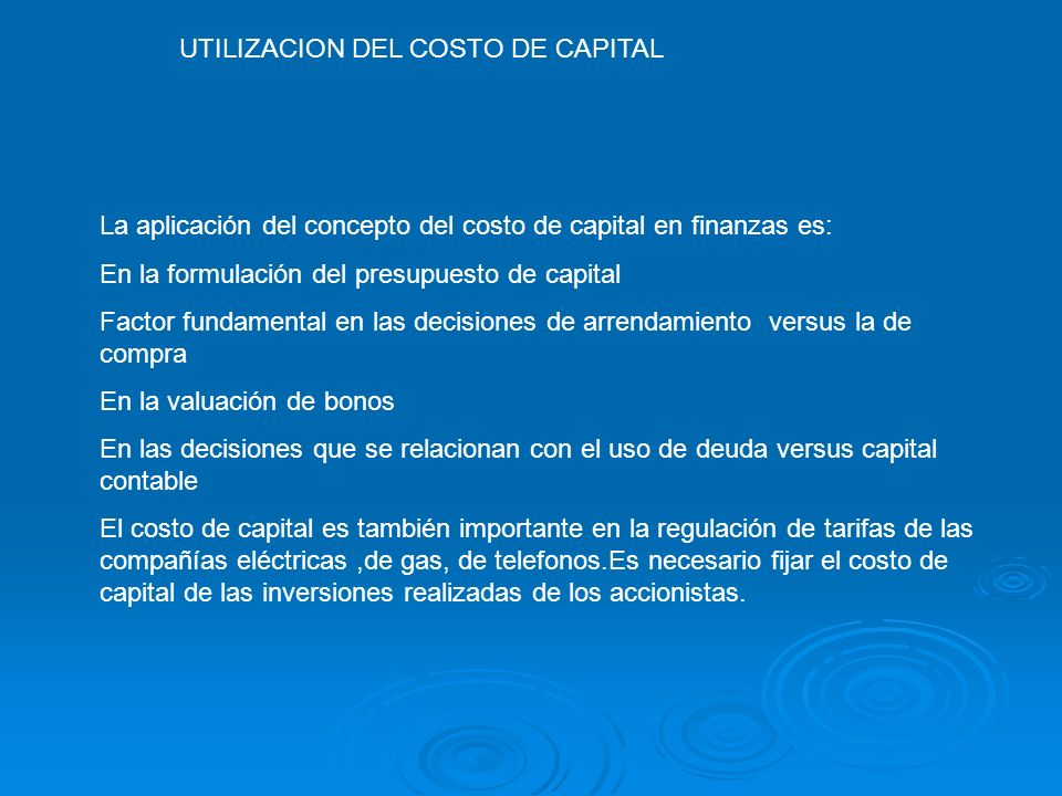 UTILIZACION DEL COSTO DE CAPITAL La aplicación del concepto del costo de capital en finanzas es: En la formulación del presupuesto de capital Factor f