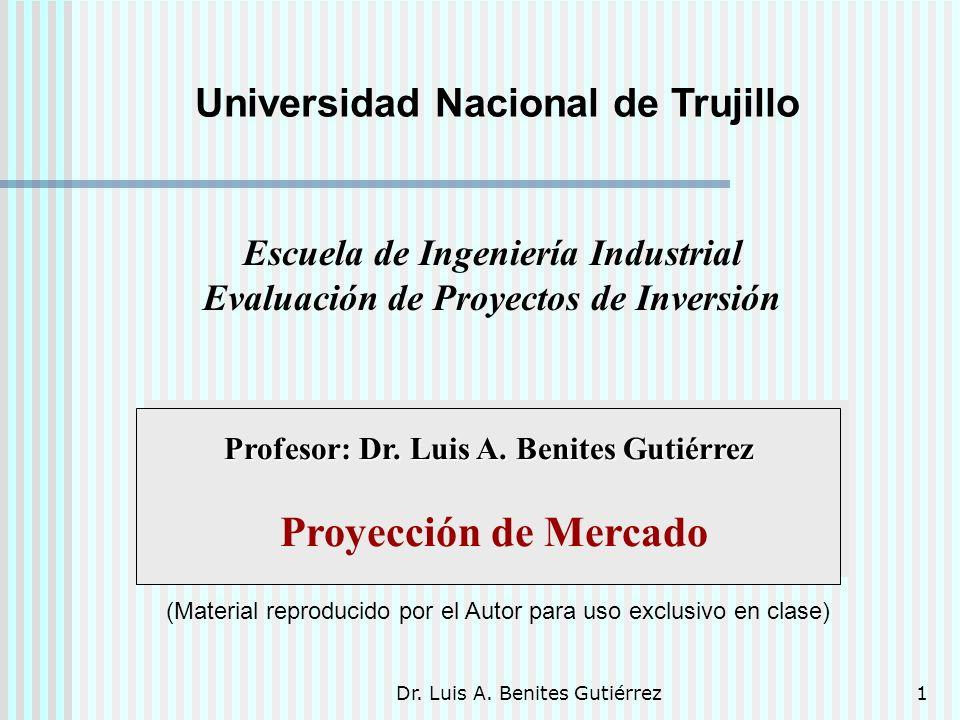 Dr. Luis A. Benites Gutiérrez1 Profesor: Dr. Luis A. Benites Gutiérrez Proyección de Mercado Escuela de Ingeniería Industrial Evaluación de Proyectos
