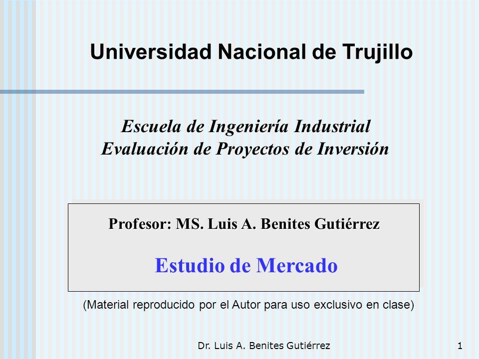 Dr. Luis A. Benites Gutiérrez1 Profesor: MS. Luis A. Benites Gutiérrez Profesor: MS. Luis A. Benites Gutiérrez Estudio de Mercado (Material reproducid