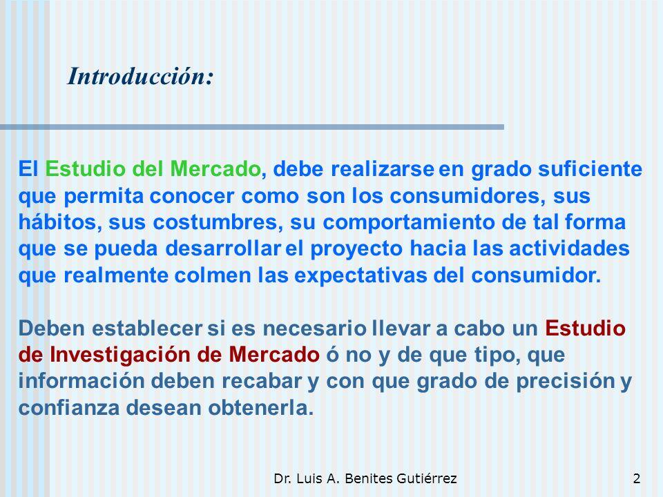 Dr. Luis A. Benites Gutiérrez2 Introducción: El Estudio del Mercado, debe realizarse en grado suficiente que permita conocer como son los consumidores