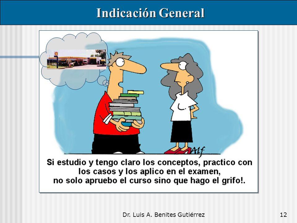 Dr. Luis A. Benites Gutiérrez12 Indicación General Indicación General