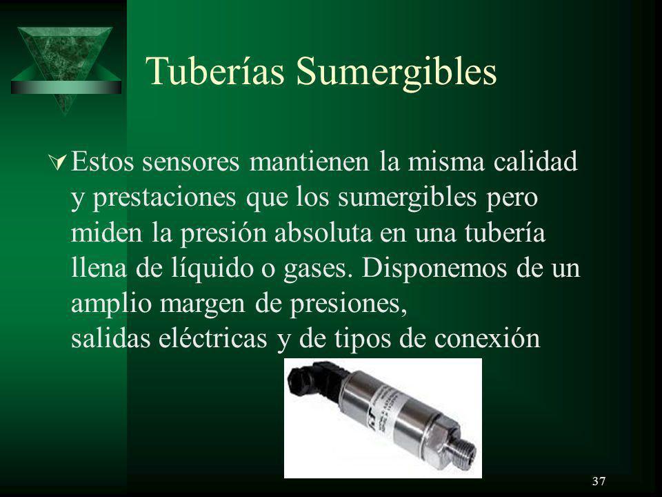 37 Tuberías Sumergibles Estos sensores mantienen la misma calidad y prestaciones que los sumergibles pero miden la presión absoluta en una tubería lle