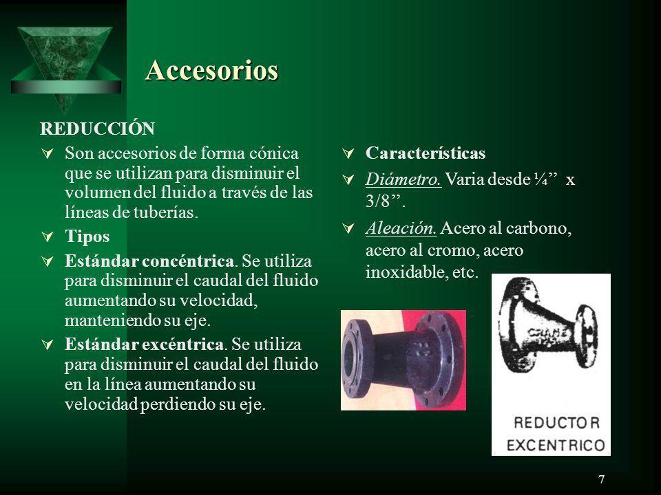 7 Accesorios REDUCCIÓN Son accesorios de forma cónica que se utilizan para disminuir el volumen del fluido a través de las líneas de tuberías. Tipos E
