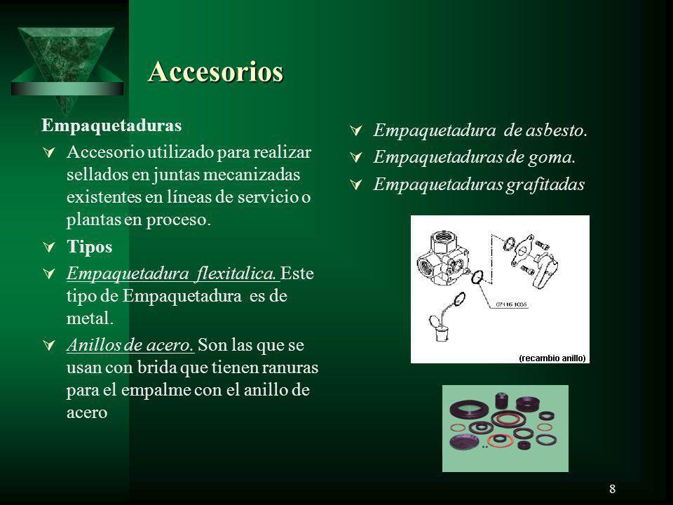 8 Accesorios Empaquetaduras Accesorio utilizado para realizar sellados en juntas mecanizadas existentes en líneas de servicio o plantas en proceso. Ti