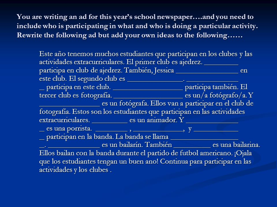 You are writing an ad for this years school newspaper….and you need to include who is participating in what and who is doing a particular activity.