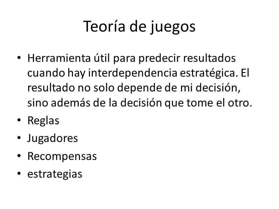 Teoría de juegos Herramienta útil para predecir resultados cuando hay interdependencia estratégica. El resultado no solo depende de mi decisión, sino