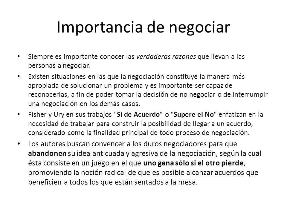 Importancia de negociar Siempre es importante conocer las verdaderas razones que llevan a las personas a negociar. Existen situaciones en las que la n