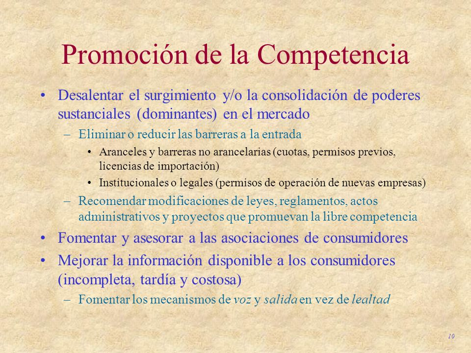 10 Promoción de la Competencia Desalentar el surgimiento y/o la consolidación de poderes sustanciales (dominantes) en el mercado –Eliminar o reducir l