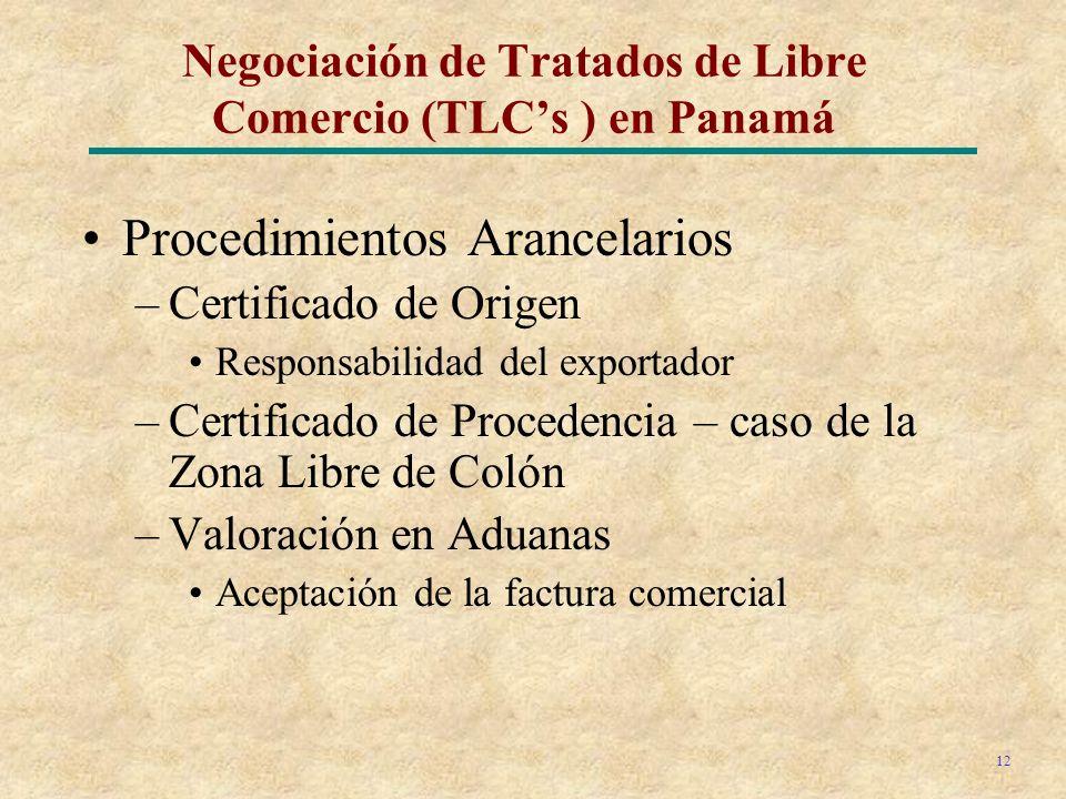 12 Procedimientos Arancelarios –Certificado de Origen Responsabilidad del exportador –Certificado de Procedencia – caso de la Zona Libre de Colón –Valoración en Aduanas Aceptación de la factura comercial Negociación de Tratados de Libre Comercio (TLCs ) en Panamá