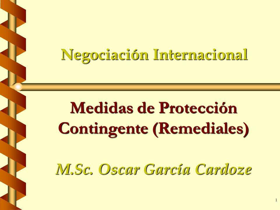 1 Negociación Internacional Medidas de Protección Contingente (Remediales) M.Sc. Oscar García Cardoze