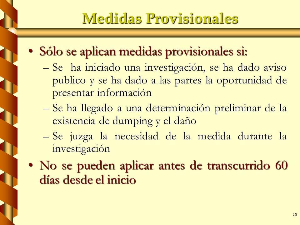18 Medidas Provisionales Sólo se aplican medidas provisionales si:Sólo se aplican medidas provisionales si: –Se ha iniciado una investigación, se ha d