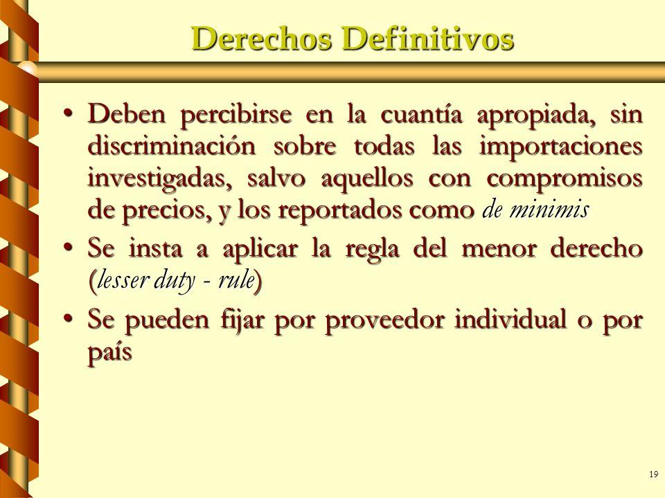 19 Derechos Definitivos Deben percibirse en la cuantía apropiada, sin discriminación sobre todas las importaciones investigadas, salvo aquellos con co
