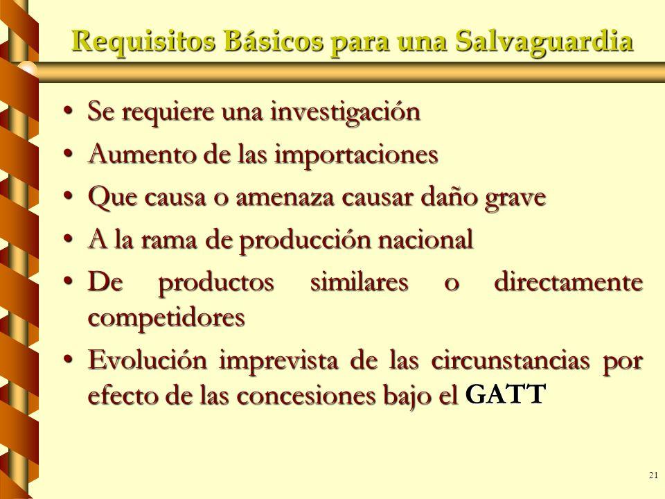21 Requisitos Básicos para una Salvaguardia Se requiere una investigaciónSe requiere una investigación Aumento de las importacionesAumento de las impo