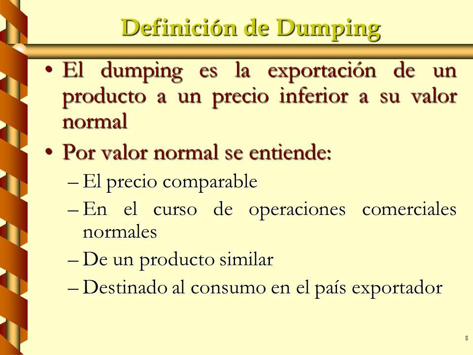 8 Definición de Dumping El dumping es la exportación de un producto a un precio inferior a su valor normalEl dumping es la exportación de un producto