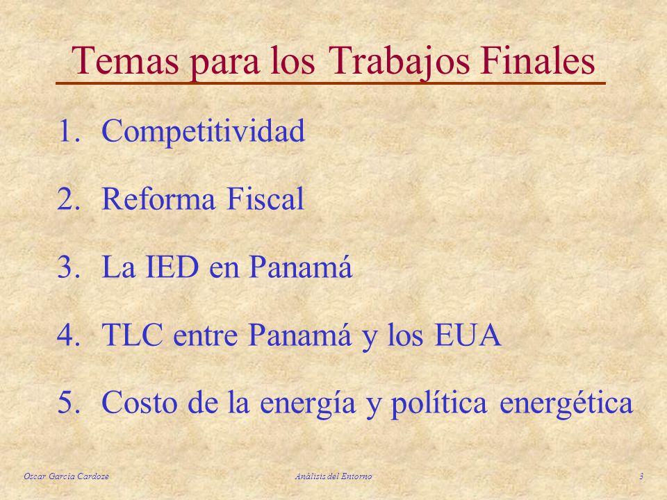 Oscar García CardozeAnálisis del Entorno3 Temas para los Trabajos Finales 1.Competitividad 2.Reforma Fiscal 3.La IED en Panamá 4.TLC entre Panamá y lo