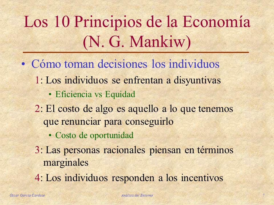 Oscar García CardozeAnálisis del Entorno7 Los 10 Principios de la Economía (N. G. Mankiw) Cómo toman decisiones los individuos 1: Los individuos se en