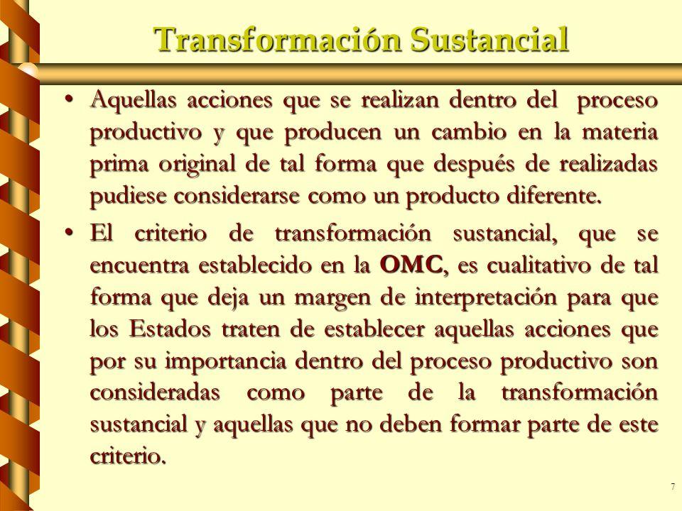 7 Transformación Sustancial Aquellas acciones que se realizan dentro del proceso productivo y que producen un cambio en la materia prima original de t
