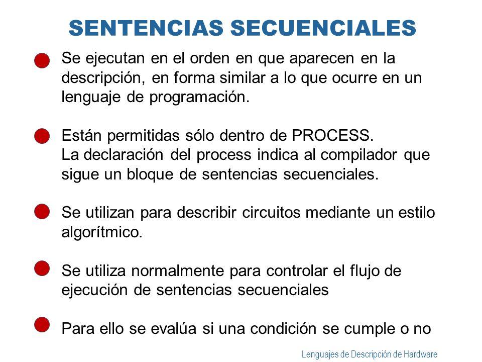 Lenguajes de Descripción de Hardware LA SENTENCIA IF Las estructuras posibles son if CONDICIÓN then --sentencias --secuenciales end if; if CONDICIÓN then --sentencias secuenciales else --sentencias --secuenciales end if ; if CONDICIÓN then --sentencias --secuenciales elsif CONDICIÓN then --sentencias --secuenciales...