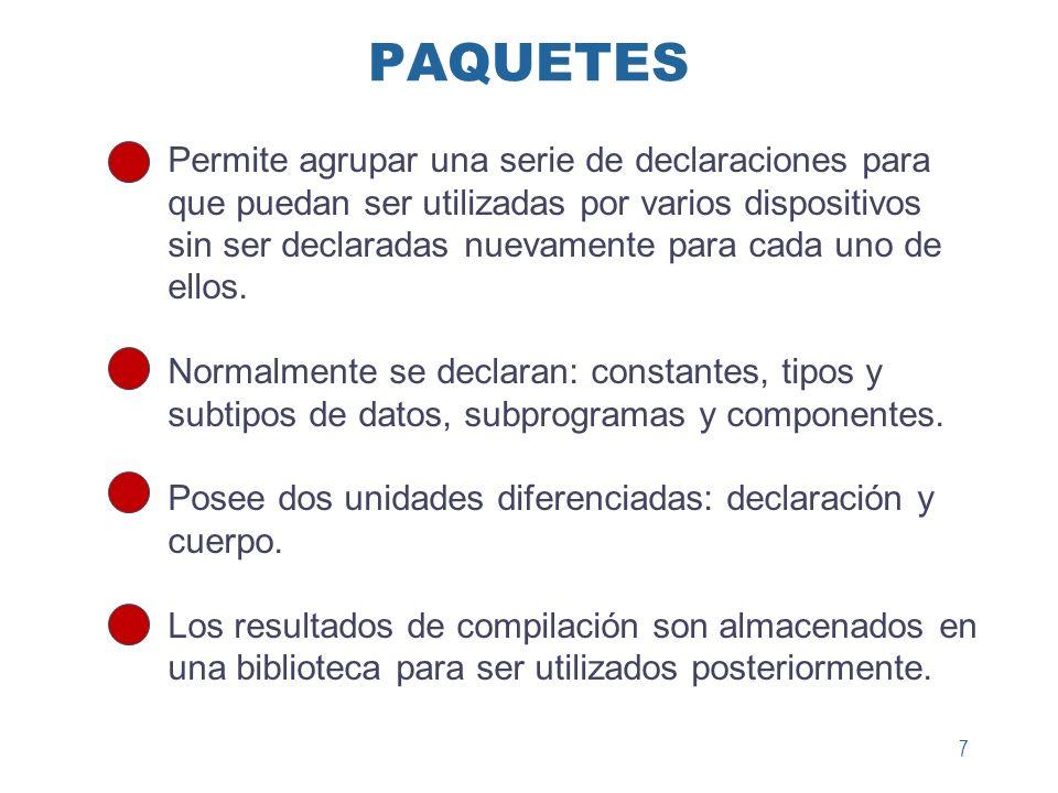 7 PAQUETES Permite agrupar una serie de declaraciones para que puedan ser utilizadas por varios dispositivos sin ser declaradas nuevamente para cada u