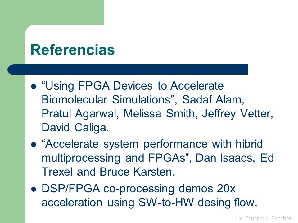 Referencias Using FPGA Devices to Accelerate Biomolecular Simulations, Sadaf Alam, Pratul Agarwal, Melissa Smith, Jeffrey Vetter, David Caliga.