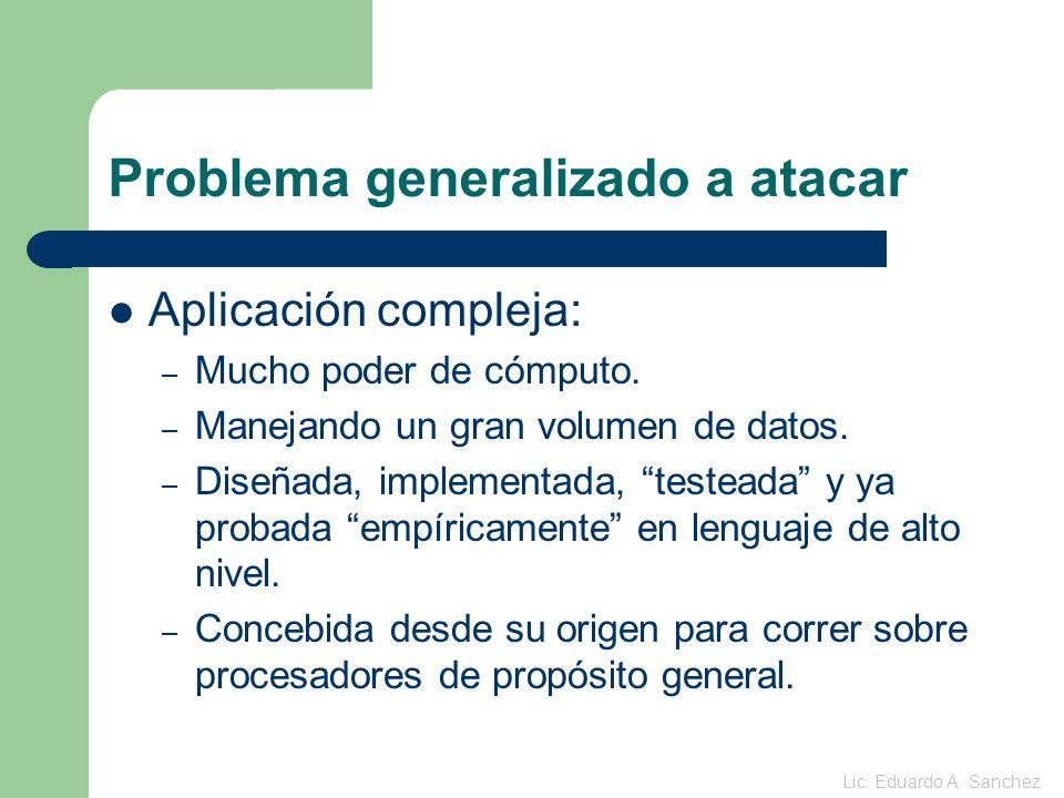 Problema generalizado a atacar Aplicación compleja: – Mucho poder de cómputo.