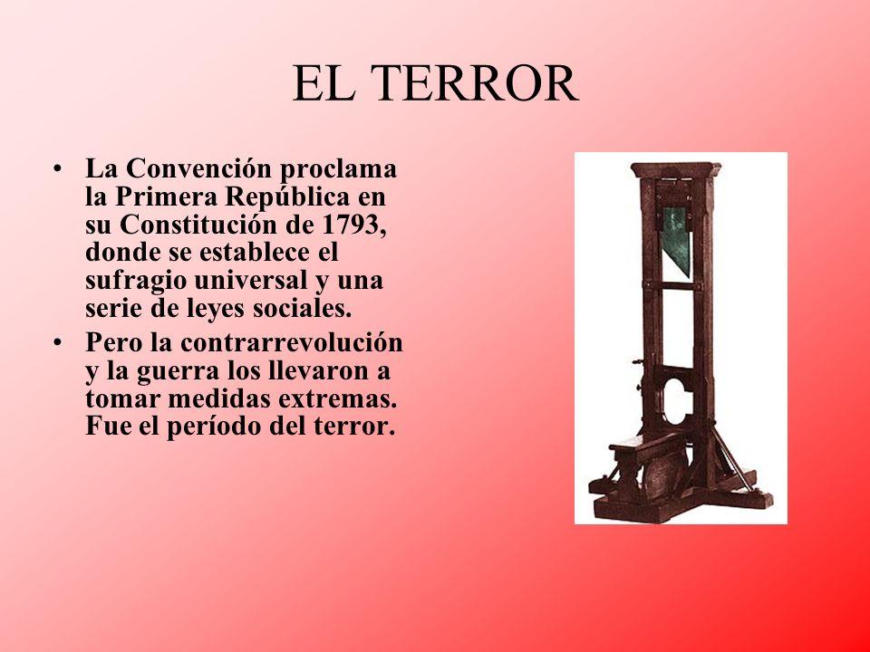 EL TERROR La Convención proclama la Primera República en su Constitución de 1793, donde se establece el sufragio universal y una serie de leyes social