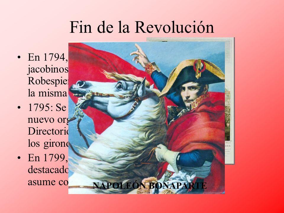 Fin de la Revolución En 1794, los dirigentes jacobinos, incluido Robespierre, mueren en la misma guillotina. 1795: Se establece un nuevo organismo: el