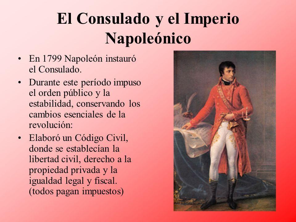 El Consulado y el Imperio Napoleónico En 1799 Napoleón instauró el Consulado. Durante este período impuso el orden público y la estabilidad, conservan