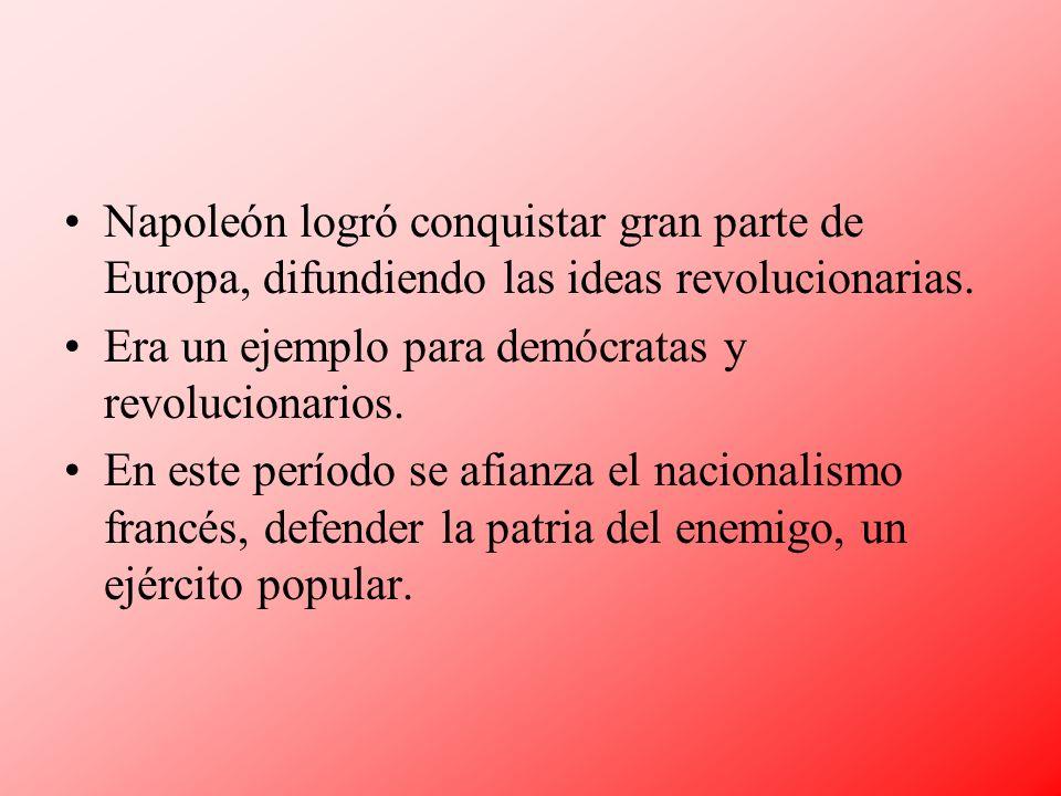 Napoleón logró conquistar gran parte de Europa, difundiendo las ideas revolucionarias. Era un ejemplo para demócratas y revolucionarios. En este perío