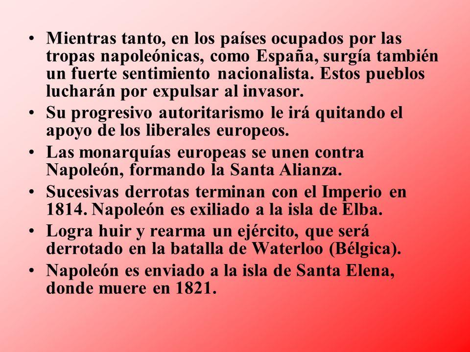 Mientras tanto, en los países ocupados por las tropas napoleónicas, como España, surgía también un fuerte sentimiento nacionalista. Estos pueblos luch