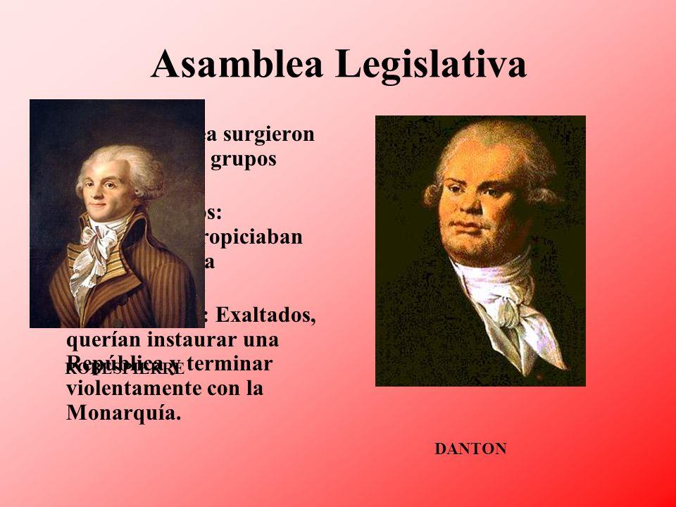 Asamblea Legislativa En la Asamblea surgieron con fuerza dos grupos antagónicos: Los Girondinos: Moderados, propiciaban una monarquía constitucional.
