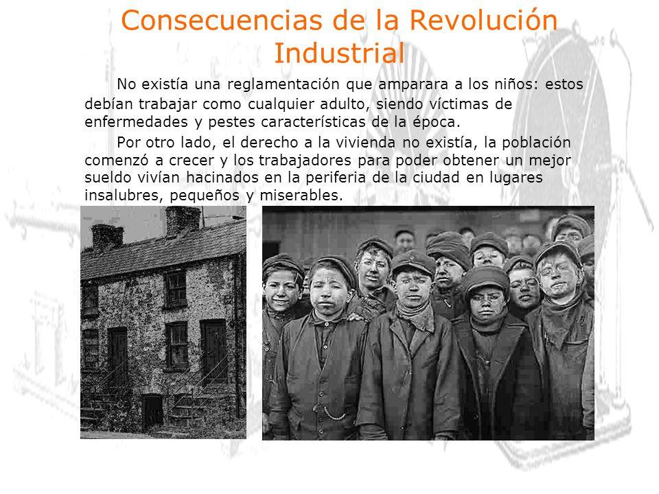 No existía una reglamentación que amparara a los niños: estos debían trabajar como cualquier adulto, siendo víctimas de enfermedades y pestes características de la época.