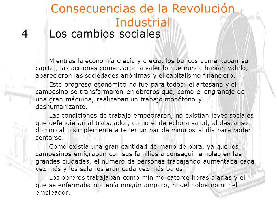 4Los cambios sociales Mientras la economía crecía y crecía, los bancos aumentaban su capital, las acciones comenzaron a valer lo que nunca habían valido, aparecieron las sociedades anónimas y el capitalismo financiero.