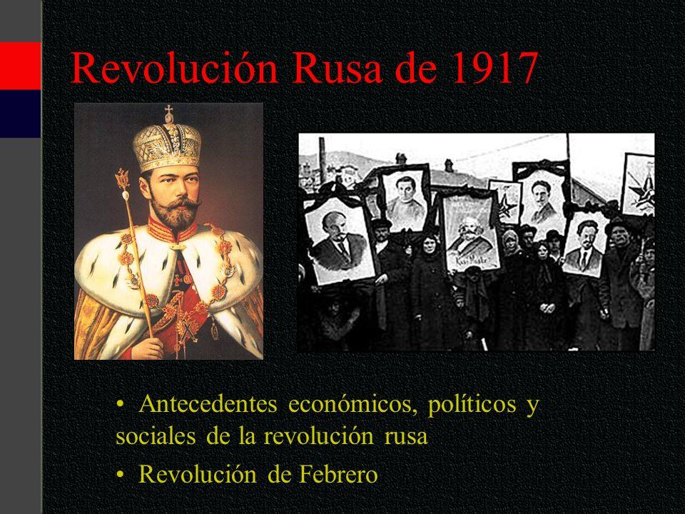 Revolución Rusa de 1917 Antecedentes económicos, políticos y sociales de la revolución rusa Revolución de Febrero