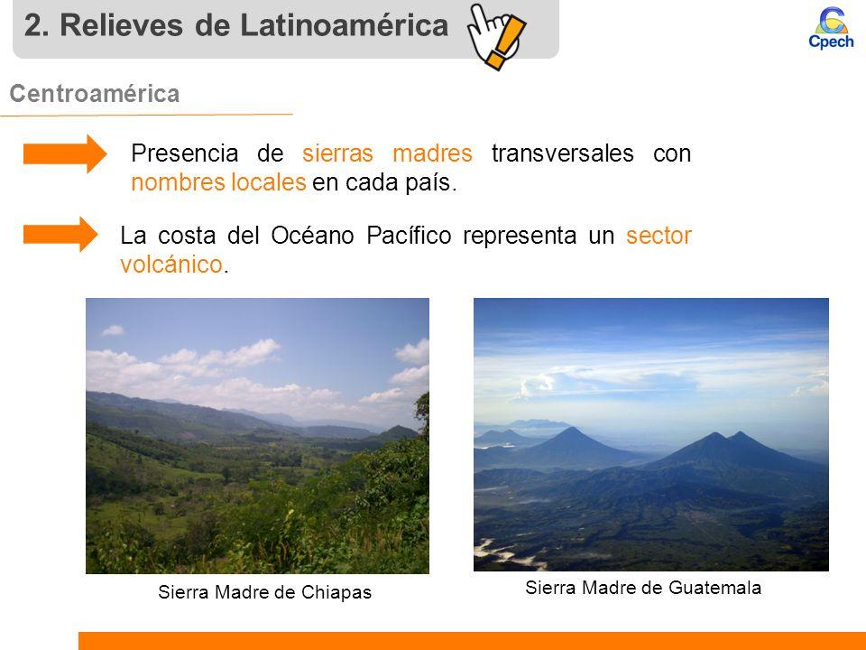 2. Relieves de Latinoamérica Centroamérica. Sierra Madre de Chiapas Sierra Madre de Guatemala Presencia de sierras madres transversales con nombres lo