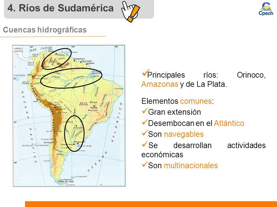 4. Ríos de Sudamérica Cuencas hidrográficas Principales ríos: Orinoco, Amazonas y de La Plata. Elementos comunes: Gran extensión Desembocan en el Atlá