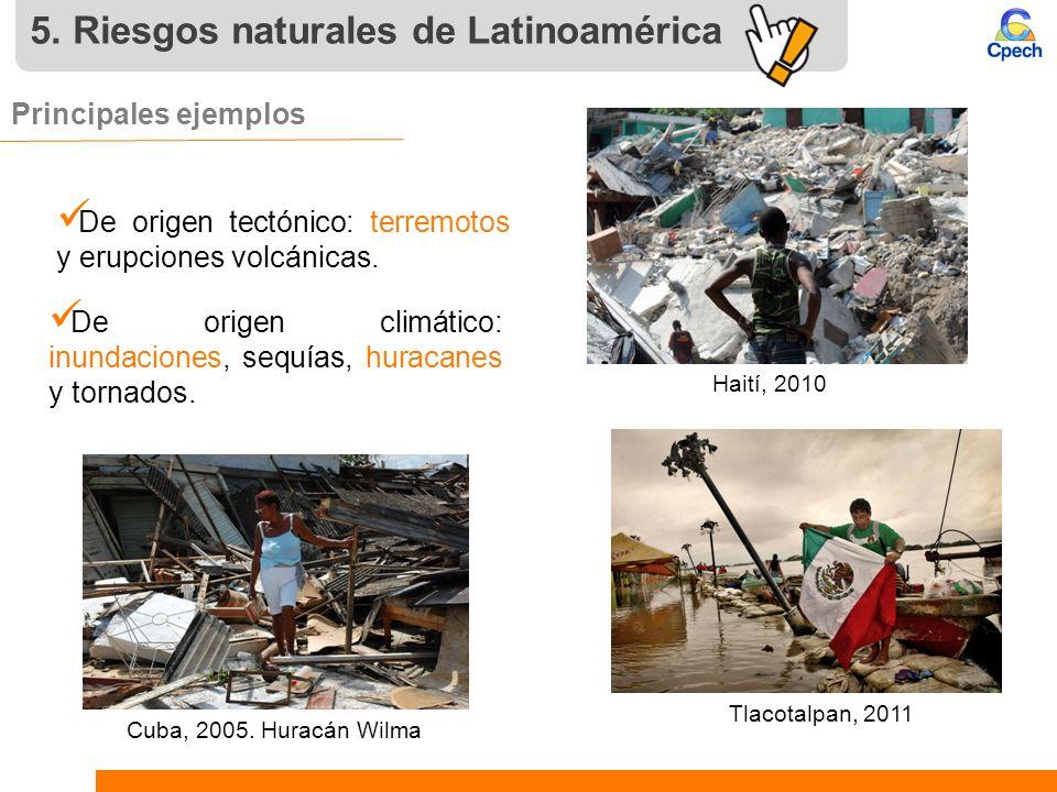 5. Riesgos naturales de Latinoamérica Principales ejemplos De origen tectónico: terremotos y erupciones volcánicas. De origen climático: inundaciones,