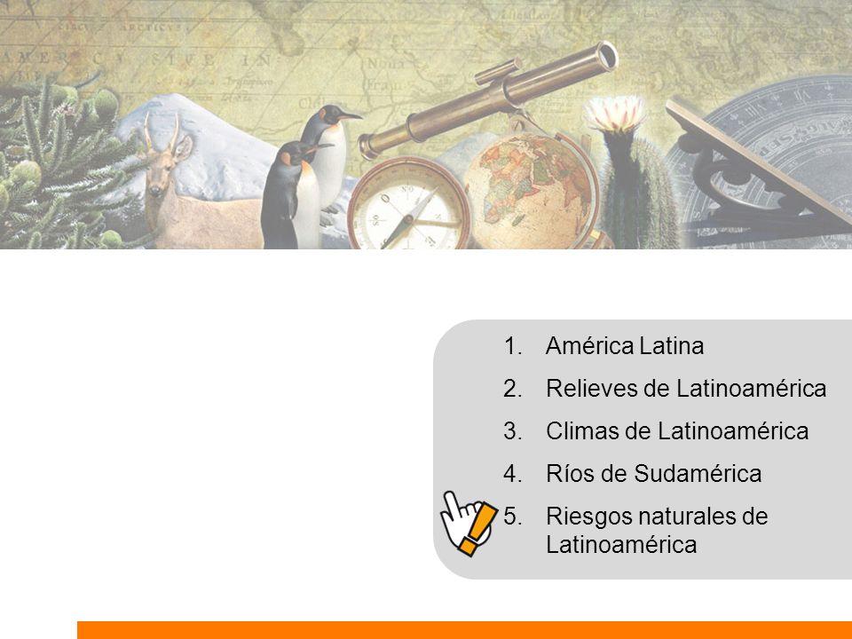 1.América Latina 2.Relieves de Latinoamérica 3.Climas de Latinoamérica 4.Ríos de Sudamérica 5.Riesgos naturales de Latinoamérica