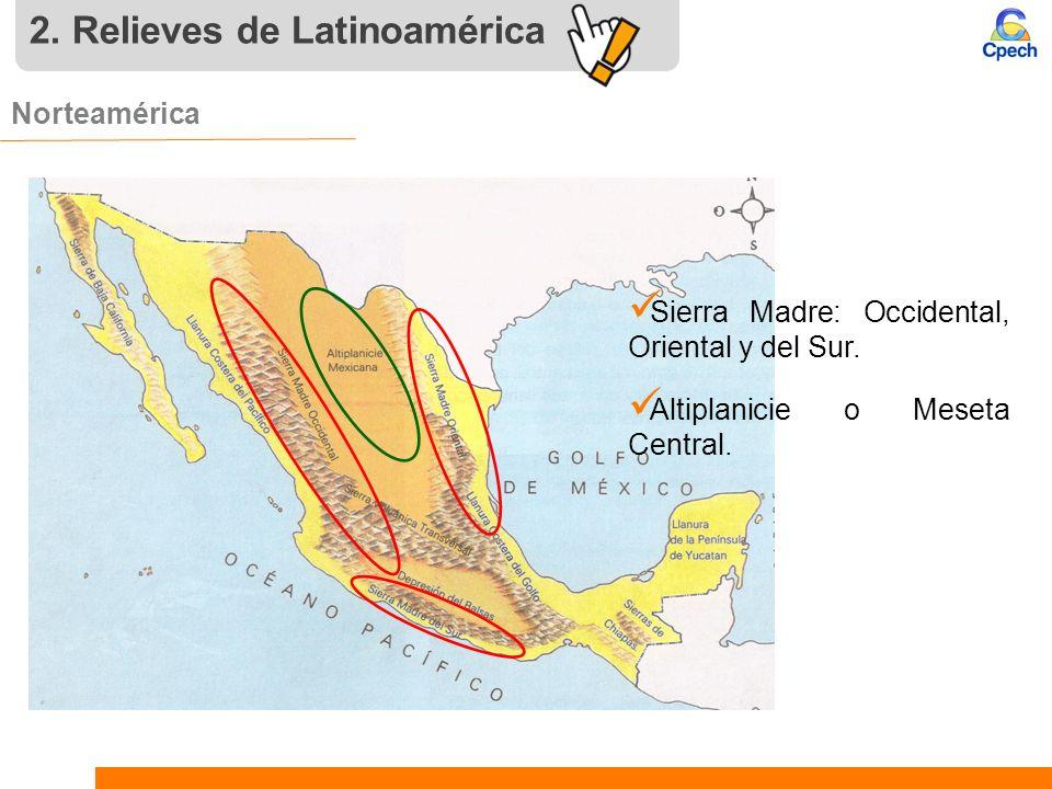 2. Relieves de Latinoamérica Norteamérica. Sierra Madre: Occidental, Oriental y del Sur. Altiplanicie o Meseta Central.