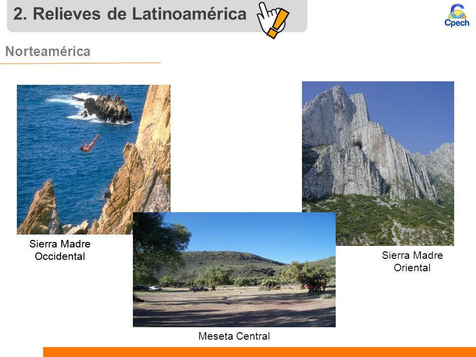 2. Relieves de Latinoamérica Norteamérica. Sierra Madre Oriental Sierra Madre Occidental Meseta Central