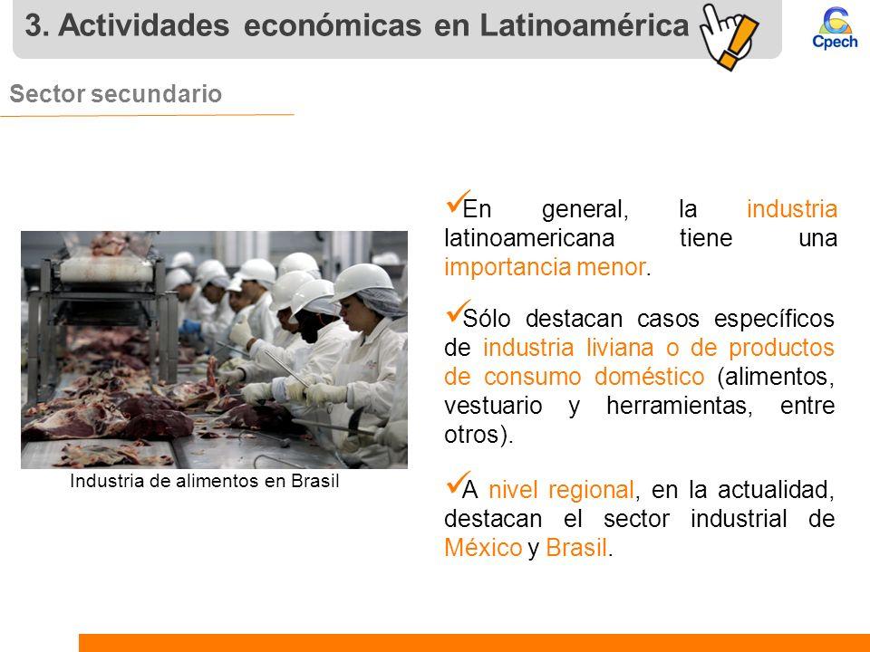 3. Actividades económicas en Latinoamérica Sector secundario. En general, la industria latinoamericana tiene una importancia menor. Sólo destacan caso