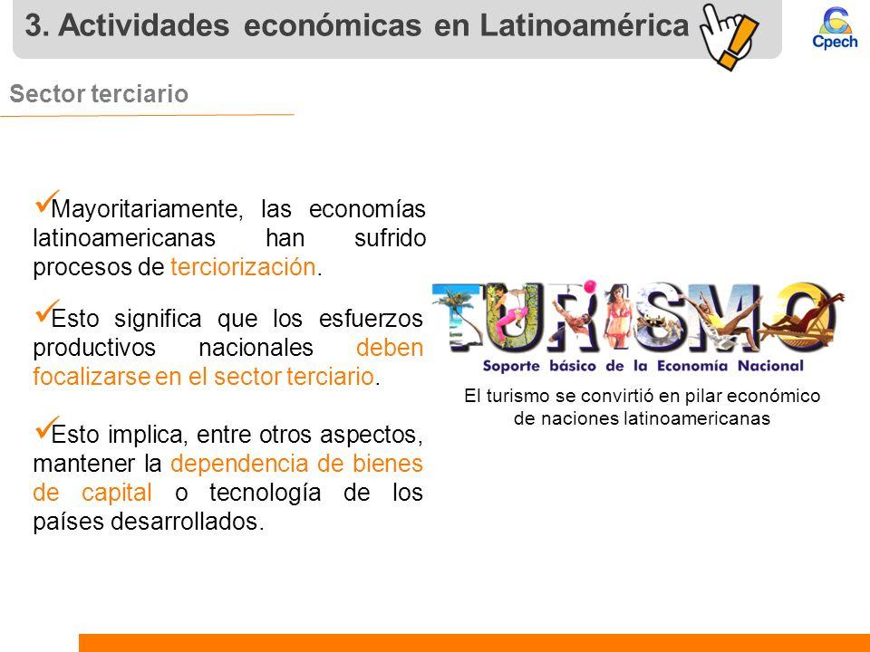 3. Actividades económicas en Latinoamérica Sector terciario. Mayoritariamente, las economías latinoamericanas han sufrido procesos de terciorización.